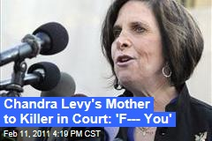 Chandra Levy's Mother to Killer in Court: 'F--- You'