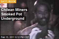 Chilean Miners Smoked Pot Underground