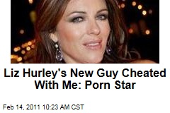 Liz Hurley's New Guy Cheated With Me: Porn Star