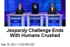 Jeopardy's Watson Challenge Ends WIth Humans Crushed
