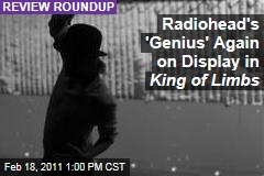 Radiohead Reviews: 'King of Limbs' Again Showcases the Band's Genius