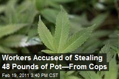 Workers Accused of Stealing 48 Pounds of Pot—From Cops
