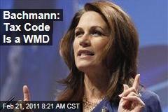 Rep. Michele Bachmann: Tax Code Is a 'Weapon of Mass Destruction'