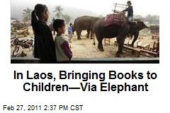 In Laos, Bringing Books to Children—Via Elephant