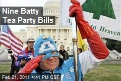 Nine Batty Tea Party Bills