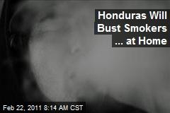 Honduras Will Bust Smokers ... at Home