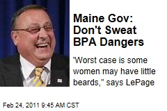 Maine Gov. Paul LePage: Don't Sweat BPA Dangers, 'Worst Case Is Some Women May Have Little Beards'