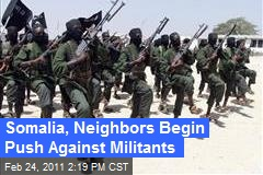 Somalia, Neighbors Begin Push Against Militants