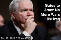 Gates to Army: No More Wars Like Iraq