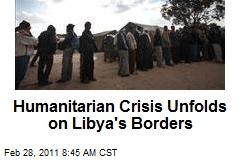 Humanitarian Crisis Unfolds on Libya's Borders