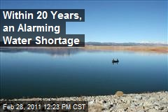 Within 20 Years, an Alarming Water Shortage