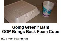Going Green? Bah! GOP Brings Back Foam Cups