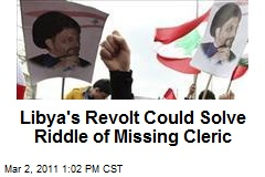Libya's Revolt Could Solve Riddle of Missing Cleric