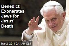Pope Benedict Exonerates Jews in Jesus' Death
