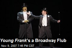 Young Frank 's a Broadway Flub