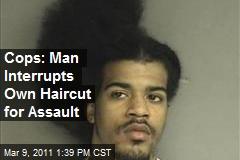 Cops: Man Interrupts Own Haircut for Assault