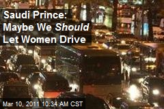 Saudi Prince: Maybe We Should Let Women Drive