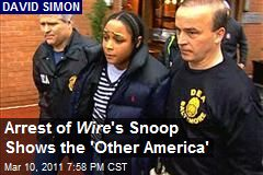 Arrest of Wire 's Snoop Shows the 'Other America'