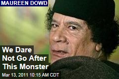 Moammar Gadhafi: US Dares Not Go 'in Search of Monsters,'