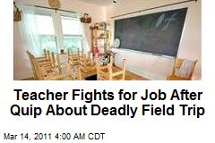 Teacher Fights for Job After Quip About Deadly Field Trip