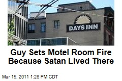 Man Sets Motel Room Fire, Tells Cops He Did it Because Satan Lived There