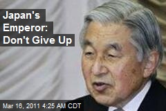 Japan's Emperor: Don't Give Up