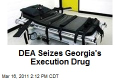 DEA Seizes Georgia's Execution Drug