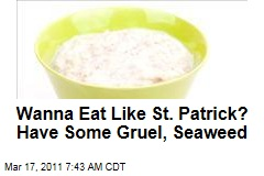St Patrick's Day: To Eat Like the Saint, Have Some Gruel, Seaweed