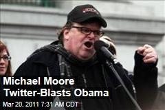 Michael Moore Blasts President Obama on Twitter for Libya Intervention