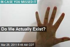 Do We Exist?