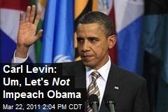 Carl Levin: Um, Let's Not Impeach Obama