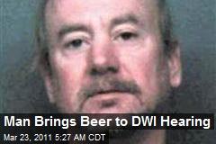 Man Brings Beer to DWI Hearing