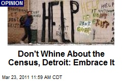 Don't Whine About the Census, Detroit: Embrace It