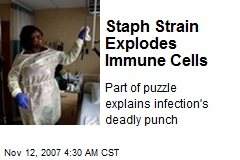 Staph Strain Explodes Immune Cells
