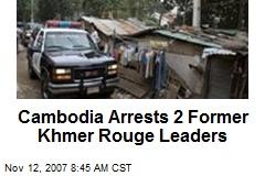 Cambodia Arrests 2 Former Khmer Rouge Leaders