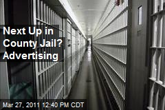 Next Up in County Jail? Advertising