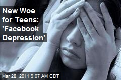 New Woe for Teens: 'Facebook Depression'