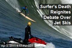 Surfer's Death Reignites Debate Over Jet Skis
