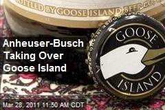 Anheuser-Busch Taking Over Goose Island