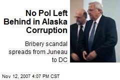 No Pol Left Behind in Alaska Corruption