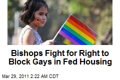 Bishops Fight for Right to Block Gays in Fed Housing