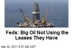 Feds: Big Oil Not Using the Leases They Have