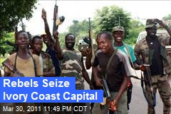 Rebels Seize Ivory Coast Capital