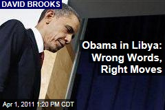 David Brooks: President Barack Obama in Libya: Wrong Words, Right Strategy