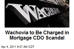 Wachovia to Be Charged in Mortgage CDO Scandal