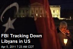 FBI Tracking Down Libyans in US
