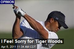 I Feel Sorry for Tiger Woods
