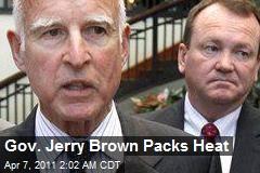 Gov. Jerry Brown Packs Heat