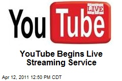 YouTube Begins Live Streaming Service