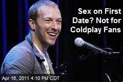 Sex on First Date? Not for Coldplay Fans
